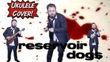 RESERVOIR DOGS THEME - UKULELE COVER! (Little Green Bag)
