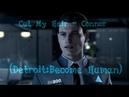 ღ Cut My Hair - Connor (Detroit:Become Human) ◉ GMV ღ