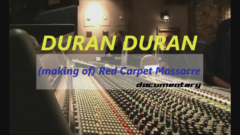 DURAN DURAN - (making of) Red Carpet Massacre (documentary) [2007] HD 720