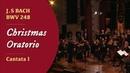 J.S. Bach - BWV 248 Christmas Oratorio | Cantata I