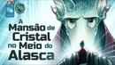 A MANSÃO DE CRISTAL NO MEIO DO ALASCA - SOCIEDADE DA VIRTUDE