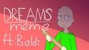 Baldi's basics in education and learning | dreams meme |warning?