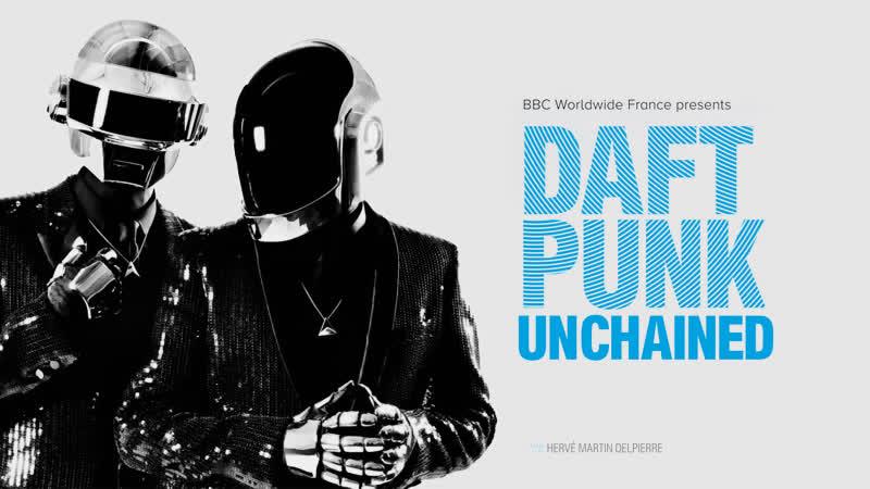История Daft Punk / Unchained • BBC Worldwide, 2015