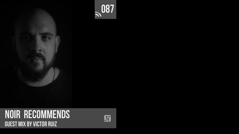 Noir Recommends 087 Guestmix by Victor Ruiz