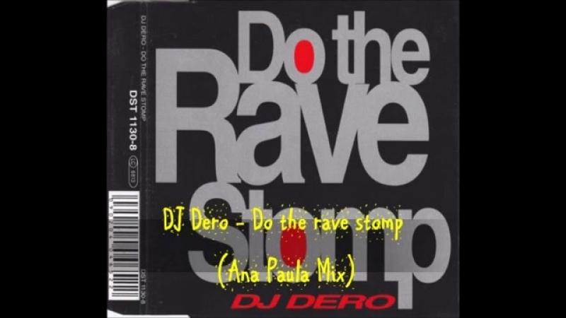DJ Dero Do the rave stomp ( Ana Paula Mix)