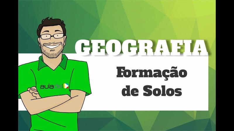 Geografia - Formação de Solos