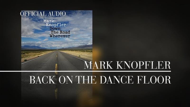 Mark Knopfler - Back On The Dance Floor (Official Audio)