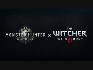 Monster Hunter- World x The Witcher 3- Wild Hunt - Available Now