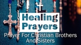 Healing Prayers - Prayer For Christian Brothers And Sisters