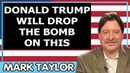 Mark Taylor January 16 2019 — DONALD TRUMP WILL DROP THE BOMB ON THIS