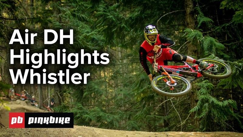 Air DH FULL Highlights | Whistler Crankworx 2018