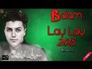 Mehdi Nuri Balam lay lay yeni 2018 HD
