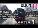 TRAMWAY DE DIJON - VOYAGE SUR LA LIGNE T1 DE QUETIGNY Ctre. À PARC DES SPORTS (PARTIE 1)