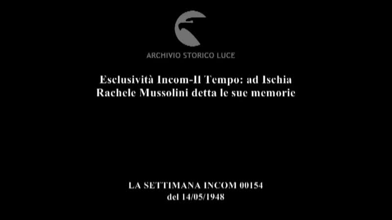 Esclusività Incom Il Tempo ad Ischia Rachele Mussolini detta le sue memorie 1 .mp4