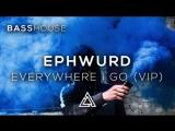 Ephwurd - Everywhere I Go (VIP)