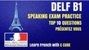 French DELF B1 Production Orale Lexamen Speaking Exam Test Practice - Top 10 Questions DELF B1