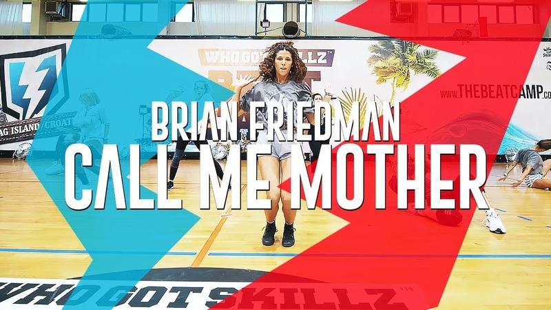 BRIAN FRIEDMAN I CALL ME MOTHER I WhoGotSkillz Beat Camp 2018 | Danceproject.info
