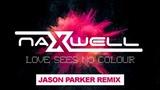 NaXwell - Love Sees No Colour (Jason Parker Remix ) Official Video