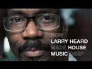 Deep House presents: Как Ларри Херд сделал хаус-музыку глубокой (с переводом Selector) [HD 720]
