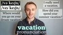 How to pronounce VACATION?