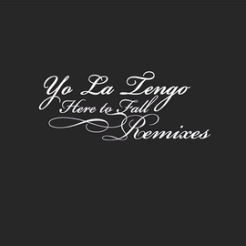 Yo La Tengo альбом Here To Fall Remixes