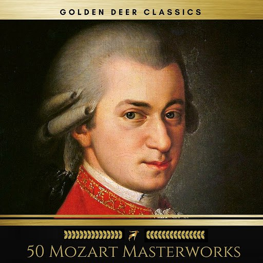 Wolfgang Amadeus Mozart альбом 50 Mozart Masterworks You Have to Listen Before You Die (Golden Deer Classics)