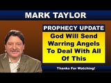 Mark Taylor 9172018 Update GOD WILL SEND WARRING ANGELS TO DEAL WITH ALL OF THIS