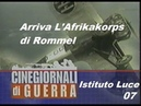 CINEGIORNALI DI GUERRA 07 - Arriva L'Afrikakorps di Rommel 1941.02 ISTITUTO LUCE