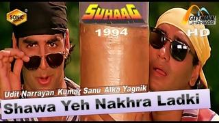 Shawa Yeh Nakhra Ladki Ka ((Sonic Jhankar)) Suhaag(1994))_with GEET MAHA