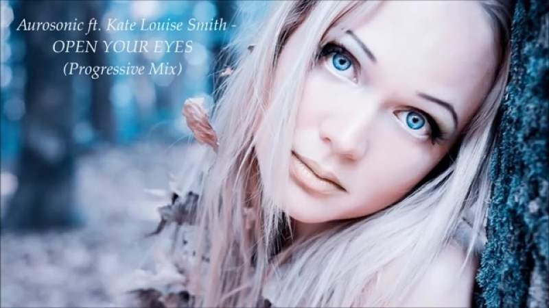 Aurosonic feat. Kate Louise Smith - Open Your Eyes (Progressive Mix)