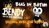 Bug in BatIM - Falling into the abyss - Bendy and the Ink Machine (Chapter 4) - CozyFoxHole