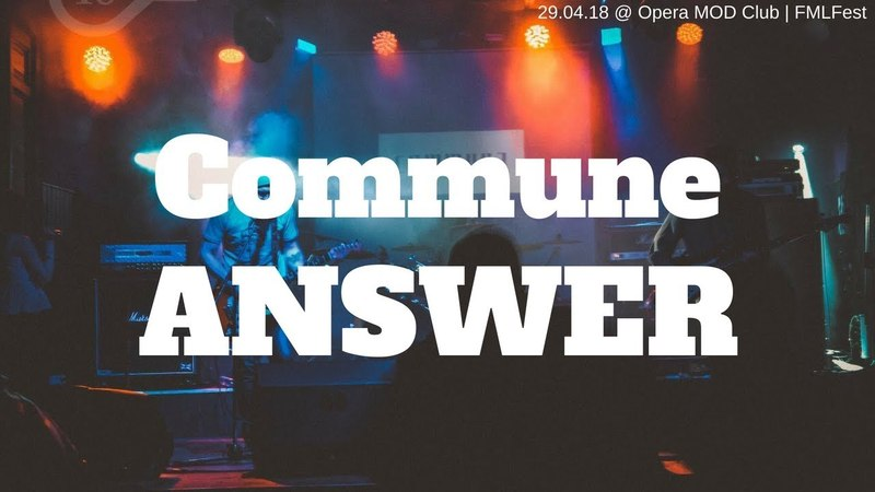Commune - Answer @ FMLFest - MOD Club SPB   29.04.18