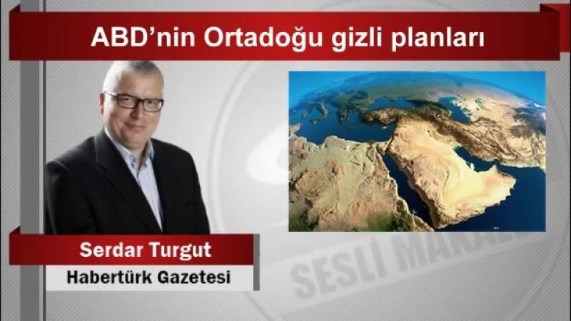 Serdar Turgut ABD'nin Ortadoğu gizli planları YouTube