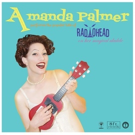 Amanda Palmer альбом Performs the Popular Hits of Radiohead on Her Magical Ukulele