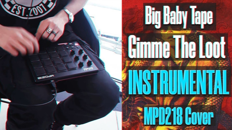 Big Baby Tape - Gimme The Loot INSTRUMENTAL [AKAI MPD218 Cover] FREE SOURCE IN DISCRIPTION