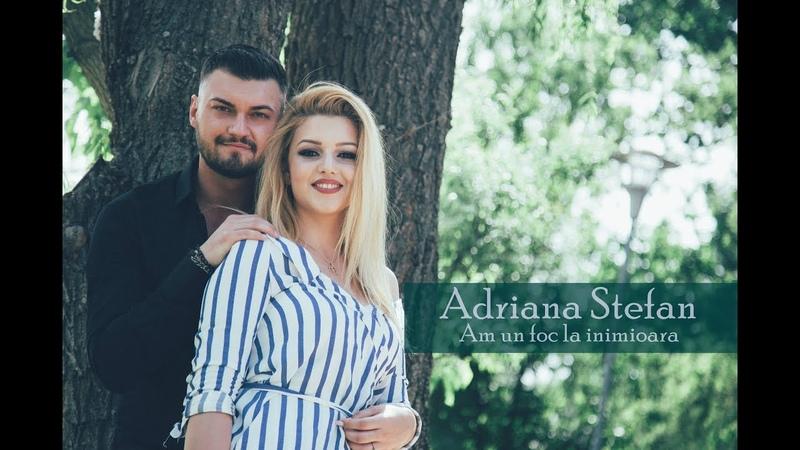 Adriana Stefan - Am un foc la inimioara - Nou 2018