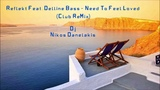 Reflekt Feat. Delline Bass - Need To Feel Loved (Club ReMix) 2018 # Dj.Nikos Danelakis #