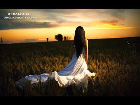 Dreams - Orchestral Trance 2018 @ DJ Balouli Love Incomplete (Epic Mix)