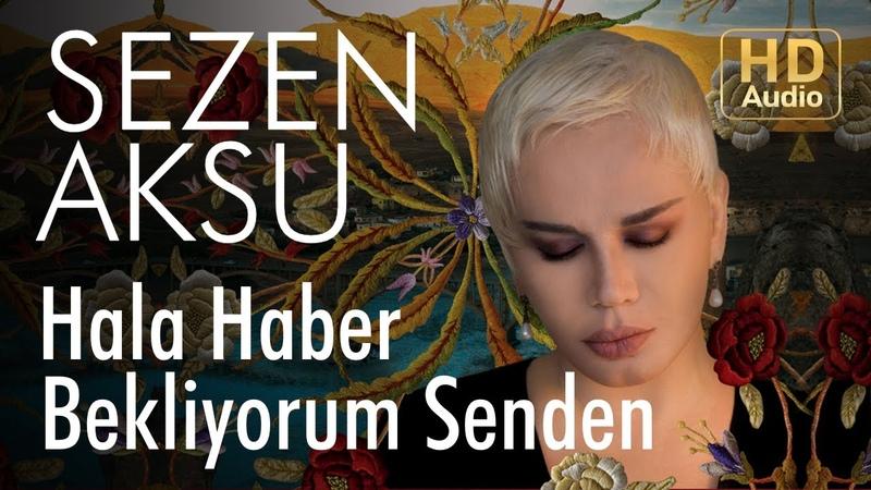 Sezen Aksu - Hala Haber Bekliyorum Senden (Official Audio)