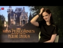 Interview Eva Green MISS PEREGRINE'S HOME FOR PECULIAR CHILDREN 3D