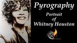 Пирография, портрет Уитни Хьюстон