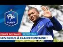 Equipe de France : Les Bleus à Clairefontaine I FFF 2018