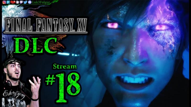 Final Fantasy XV DLC🐉☄️1st Time👑⚔️ All DLC💸PC💻Max✨ 18th Stream🎋