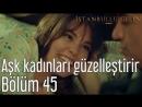 45. Bölüm - Aşk Kadınları Güzelleştirir