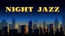 Night City Smooth JAZZ - SAX Piano Jazz Mix for Sleep, Work, Relax