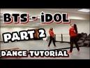 BTS 방탄소년단 IDOL - DANCE TUTORIAL PART 2