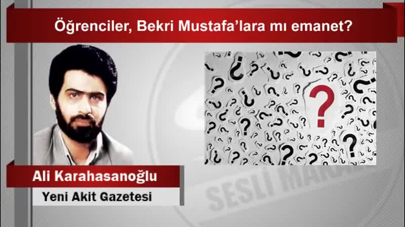 Ali Karahasanoğlu Öğrenciler, Bekri Mustafa'lara mı emanet