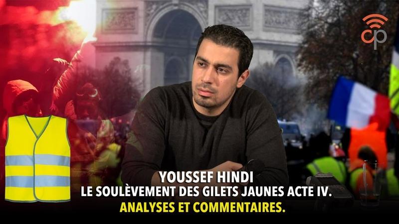 Youssef Hindi et le soulèvement des gilets jaunes acte IV. Analyses et commentaires.