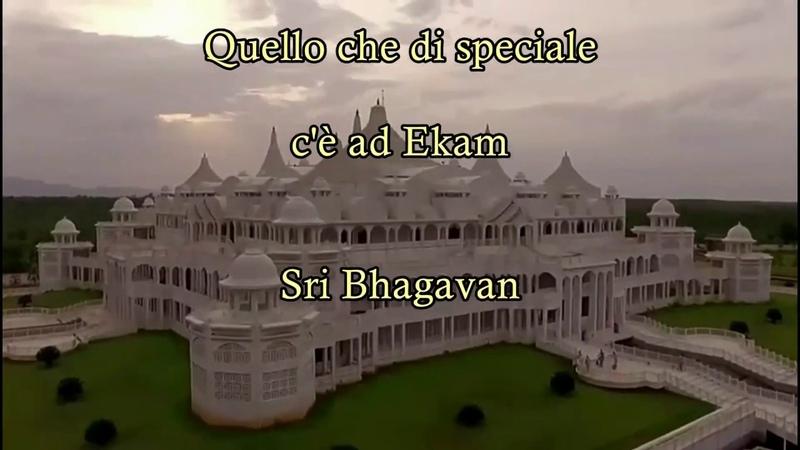 Quello che di speciale c'è ad Ekam. Sri Bhagavan