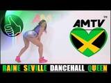 DANCEHALL MUSIC - RAINE SEVILLE - TOUCH - JAMAICA - AFRICAN MUSIC TV AMTVjams